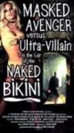 MASKED AVENGER VS. ULTRA VILLAIN IN THE LAIR OF THE NAKED BIKINI