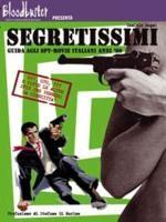 Segretissimi: Guida agli spy-movie italiani anni 60 - Limited Numbered Edition
