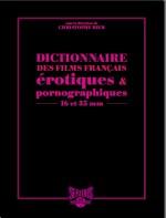 Dictionnaire des Films Français érotiques et Pornographiques 16 et 35 mm