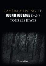 Caméra au poing : Le Found Footage dans tous ses états