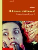 Outrance et ravissement : Images et mots de l'horreur 1